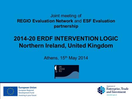 Joint meeting of REGIO Evaluation Network and ESF Evaluation partnership 2014-20 ERDF INTERVENTION LOGIC Northern Ireland, United Kingdom Athens, 15 th.