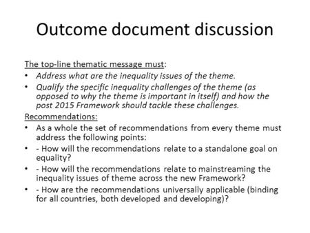 Outcome document discussion The top-line thematic message must: Address what are the inequality issues of the theme. Qualify the specific inequality challenges.