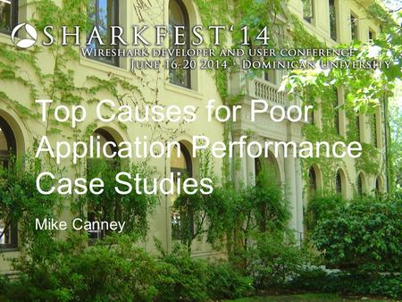 Top Causes for Poor Application Performance Case Studies Mike Canney.