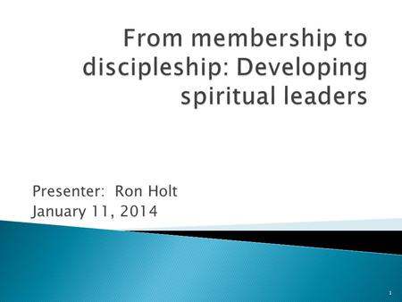 Presenter: Ron Holt January 11, 2014 1. 2 What is a vital congregation? Spirit-filled, forward-leaning communities of believers that welcome all people.