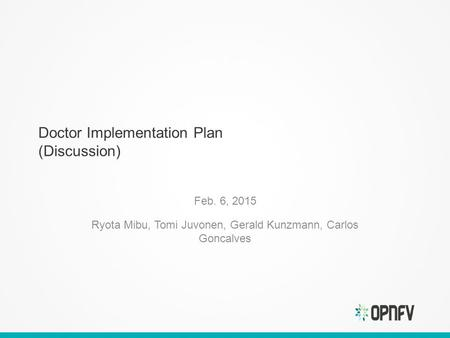 Doctor Implementation Plan (Discussion) Feb. 6, 2015 Ryota Mibu, Tomi Juvonen, Gerald Kunzmann, Carlos Goncalves.