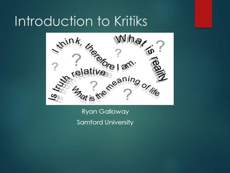 Introduction to Kritiks Ryan Galloway Samford University.