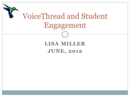 LISA MILLER JUNE, 2012 VoiceThread and Student Engagement.