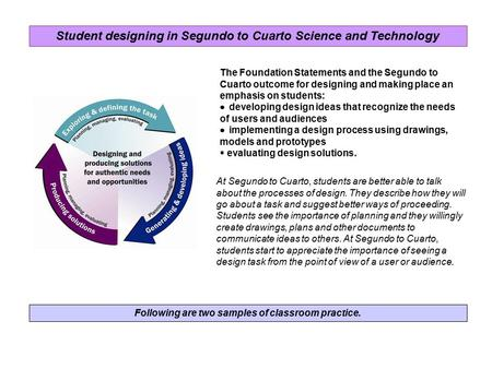 Following are two samples of classroom practice. The Foundation Statements and the Segundo to Cuarto outcome for designing and making place an emphasis.