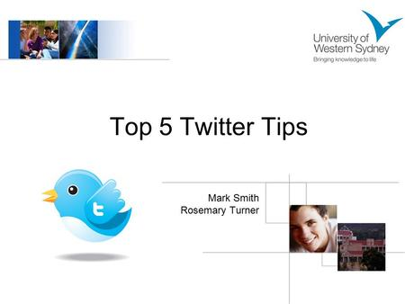 Top 5 Twitter Tips Mark Smith Rosemary Turner. What is Twitter? Twitter is a social networking and micro-blogging service that allows users to send and.