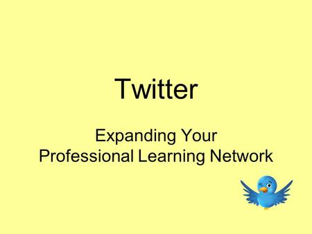 Twitter Expanding Your Professional Learning Network.