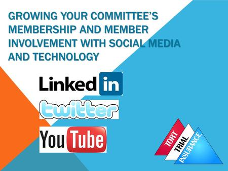GROWING YOUR COMMITTEE'S MEMBERSHIP AND MEMBER INVOLVEMENT WITH SOCIAL MEDIA AND TECHNOLOGY.