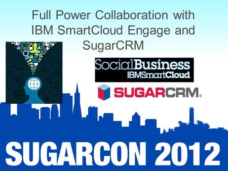 Full Power Collaboration with IBM SmartCloud Engage and SugarCRM.