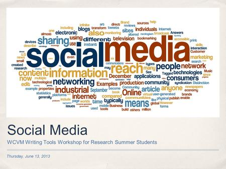 Thursday, June 13, 2013 Social Media WCVM Writing Tools Workshop for Research Summer Students.