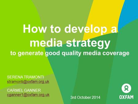How to develop a <strong>media</strong> strategy to generate good quality <strong>media</strong> coverage SERENA TRAMONTI CARMEL GANNER