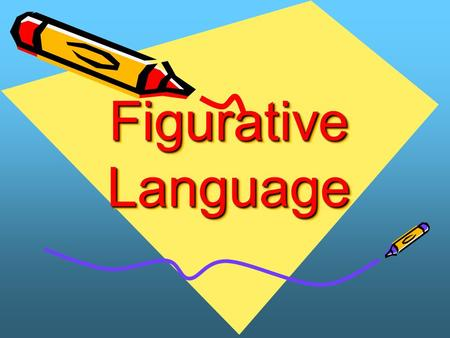 Figurative Language Figurative Language. Literal vs. Figurative Language Literal Language – You say exactly what you mean. You make no comparison, and.