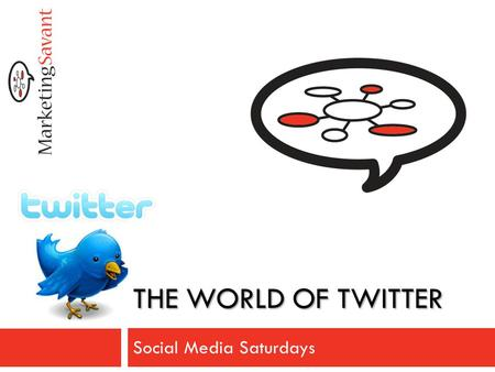 THE WORLD OF TWITTER Social Media Saturdays. Login Access Username: visitor1 Password: visitor1 At home: https://na2.connect.acrobat.com/marketingsavant.