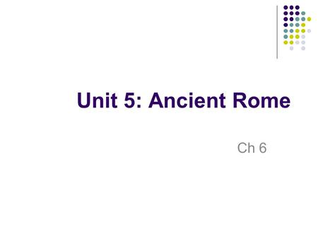 Unit 5: Ancient Rome Ch 6. Unknown Origins Artistic Culture Lucius Tarquinius Priscus Fall to Rome VIDEO LINK.