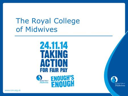 The Royal College of Midwives. RCM members have voted YES to take industrial action. The RCM's industrial action will start on Monday 24 th November with.