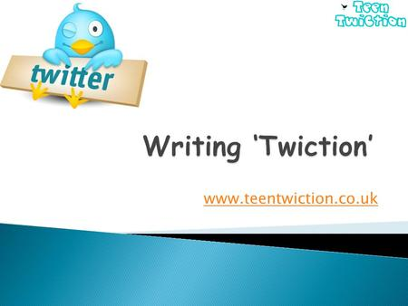 Www.teentwiction.co.uk.  Developing and demonstrating an understanding of the language and basic format of twiction.