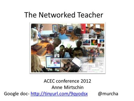 The Networked Teacher ACEC conference 2012 Anne Mirtschin Google doc-