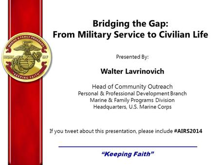Bridging the Gap: From Military Service to Civilian Life Presented By: Walter Lavrinovich Head of Community Outreach Personal & Professional Development.