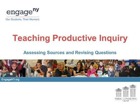 Teaching Productive Inquiry Assessing Sources and Revising Questions EngageNY.org.