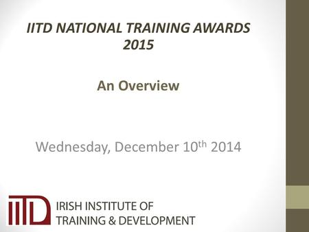 IITD NATIONAL TRAINING AWARDS 2015 An Overview Wednesday, December 10 th 2014.