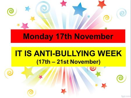 Monday 17th November IT IS ANTI-BULLYING WEEK (17th – 21st November)