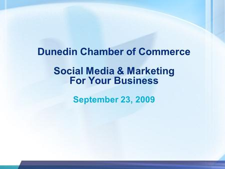 Dunedin Chamber of Commerce Social Media & Marketing For Your Business September 23, 2009.