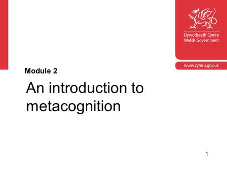 An introduction to metacognition Module 2 1. Module aims To introduce or refresh colleagues' understanding of metacognition. To establish a link between.