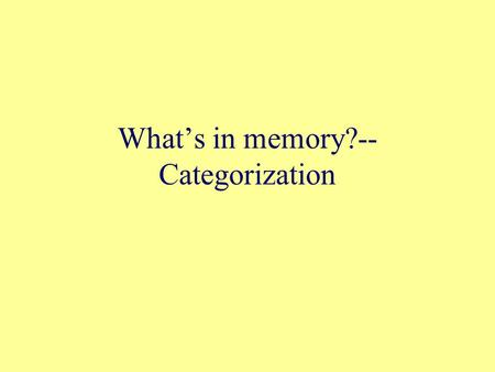 What's in memory?-- Categorization. The importance of categorization What's this? Does it have seeds on the inside? Does it have lungs? How do you know.