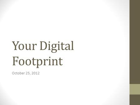Your Digital Footprint October 25, 2012. District Policies Acceptable Use Appropriate Use Insurance Information.