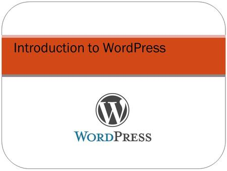Introduction to WordPress. Learning Outcomes Describe WordPress Compare and contrast the difference between a WordPress hosted blog and a hosted blog.