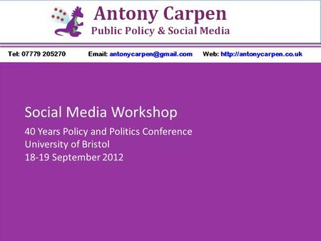 Social Media Workshop 40 Years Policy and Politics Conference University of Bristol 18-19 September 2012.