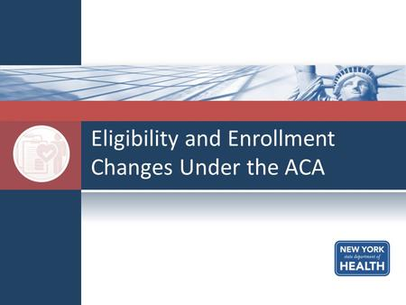 Eligibility and Enrollment Changes Under the ACA.
