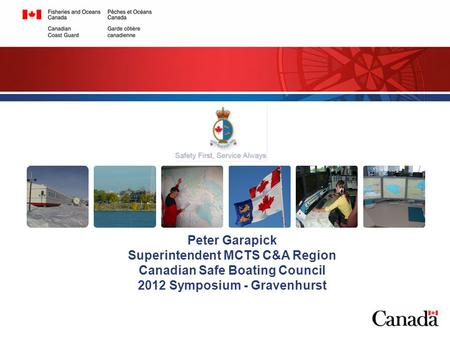 Peter Garapick Superintendent MCTS C&A Region Canadian Safe Boating Council 2012 Symposium - Gravenhurst.