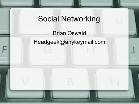 Social Networking Brian Oswald