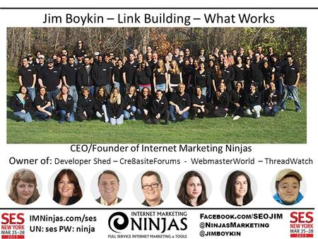 F ACEBOOK. COM INJAS M JIMBOYKIN IMNinjas.com/ses UN: ses PW: ninja Jim Boykin – Link Building – What Works CEO/Founder of Internet.