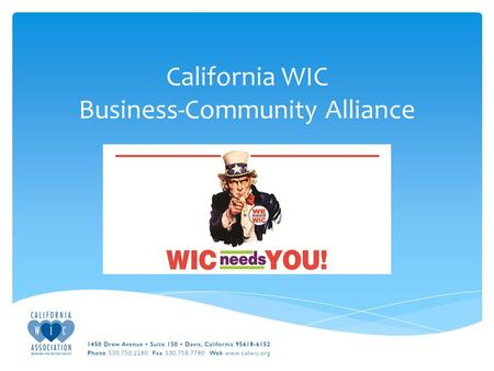 California WIC Business-Community Alliance.  WIC Funding Challenges  NOT an entitlement program  Full funding guaranteed only through FY 2013  Damaging.