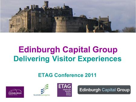 Edinburgh Capital Group Delivering Visitor Experiences ETAG Conference 2011.