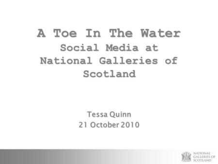 A Toe In The Water Social Media at National Galleries of Scotland Tessa Quinn 21 October 2010.