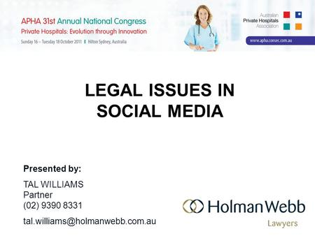 LEGAL ISSUES IN SOCIAL MEDIA Presented by: TAL WILLIAMS Partner (02) 9390 8331