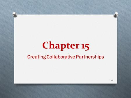 Chapter 15 Creating Collaborative Partnerships 15-1.