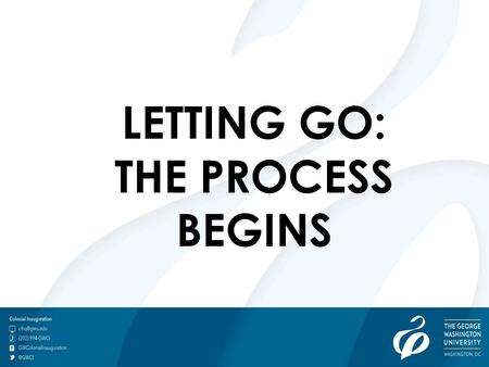 LETTING GO: THE PROCESS BEGINS. Helpful Tips for Parents of College Students Do not ask if they are homesick. The power of association can be a dangerous.