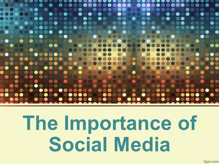 The Importance of Social Media. Some facts and statistics: Nearly 1 out of every 5 minutes online is spent on social media Facebook reached 1.11 billion.