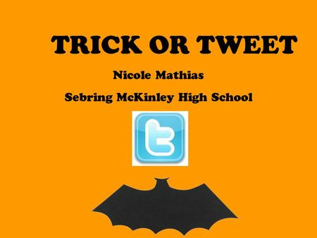 TRICK OR TWEET Nicole Mathias Sebring McKinley High School.