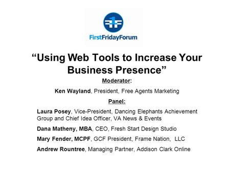 """Using Web Tools to Increase Your Business Presence"" Moderator: Ken Wayland, President, Free Agents Marketing Panel: Laura Posey, Vice-President, Dancing."