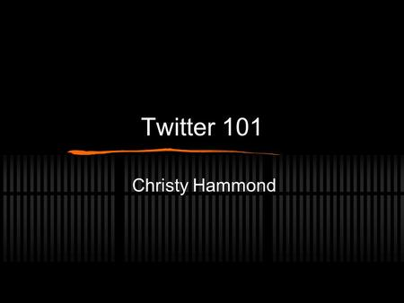 "Twitter 101 Christy Hammond. What is Twitter? Micro-blogging Platform 140 character limit in each tweet Originally started as a ""What are you doing"" social."