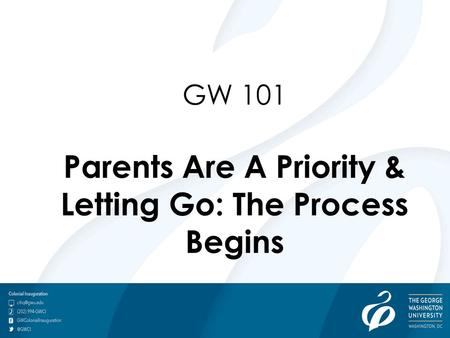 GW 101 Parents Are A Priority & Letting Go: The Process Begins.