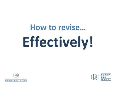 How to revise… Effectively!. 5 months time? This evening… Planning to revise How to revise (by yourself, in a group) Good locations to revise Mind,