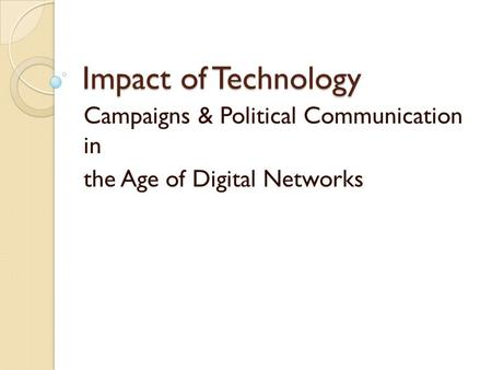 Impact of Technology Campaigns & Political Communication in the Age of Digital Networks.