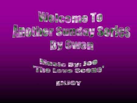 Welcome To Another Sunday Series By Owen Music By: Joe