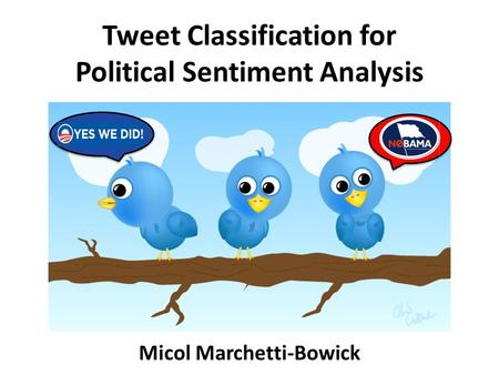 Tweet Classification for Political Sentiment Analysis Micol Marchetti-Bowick.