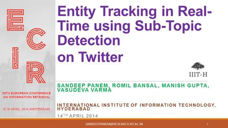 Entity Tracking in Real- Time using Sub-Topic Detection on Twitter SANDEEP PANEM, ROMIL BANSAL, MANISH GUPTA, VASUDEVA VARMA INTERNATIONAL INSTITUTE OF.